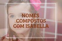 42 nomes compostos que combinam com Isabella