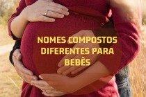 20 nomes compostos diferentes para bebês