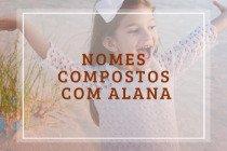 54 nomes compostos que combinam com Alana