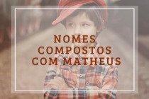 57 nomes compostos que combinam com Matheus