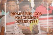 58 nomes bíblicos masculinos diferentes e seus significados