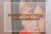 62 nomes compostos que combinam com Bernardo