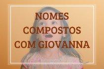 62 nomes compostos que combinam com Giovanna
