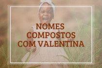 62 nomes compostos que combinam com Valentina