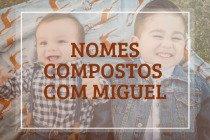 71 nomes compostos que combinam com Miguel