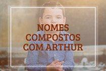 72 nomes compostos que combinam com Arthur