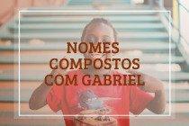76 nomes compostos que combinam com Gabriel