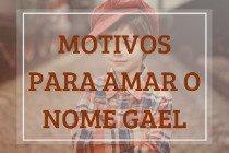 8 motivos para amar o nome Gael