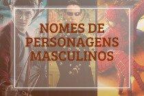 63 nomes de personagens masculinos marcantes