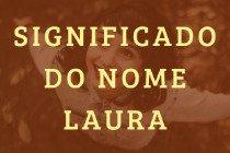 Laura: significado, origem, popularidade e características desse lindo nome