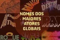 O que significam os nomes dos maiores atores globais