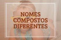 30 nomes compostos diferentes para bebês. Opções masculinas e femininas!