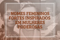 30 nomes inspirados em mulheres poderosas