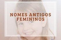 Nomes antigos femininos: 50 sugestões para a sua filha