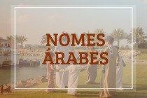 76 nomes árabes masculinos, femininos e seus significados
