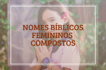 Nomes bíblicos femininos compostos: 32 ideias para bebês