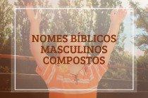 Nomes bíblicos masculinos compostos: 53 ideias para bebês