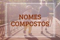 Nomes compostos: 48 ótimas combinações (masculinas e femininas)