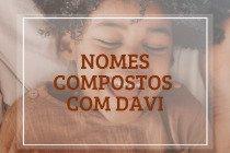 18 nomes compostos que combinam com Davi