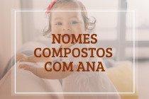 83 nomes compostos que combinam com Ana