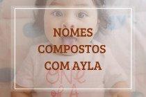 58 nomes compostos que combinam com Ayla