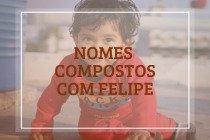 52 nomes compostos que combinam com Felipe