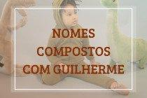 52 nomes compostos que combinam com Guilherme