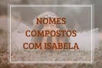 52 nomes compostos que combinam com Isabela