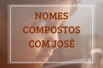 67 nomes compostos que combinam com José