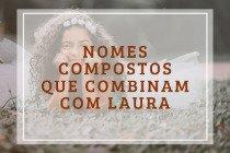 56 nomes compostos que combinam com Laura