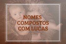 51 nomes compostos que combinam com Lucas