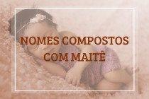 62 nomes compostos que combinam com Maitê