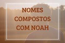 62 nomes compostos que combinam com Noah