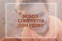 67 nomes compostos que combinam com Pedro