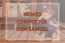 62 nomes compostos que combinam com Samuel