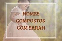 57 nomes compostos que combinam com Sarah