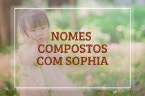 51 nomes compostos que combinam com Sophia