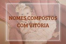 57 nomes compostos que combinam com Vitória
