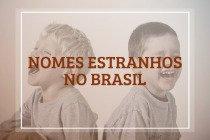 95 nomes estranhos registrados no Brasil