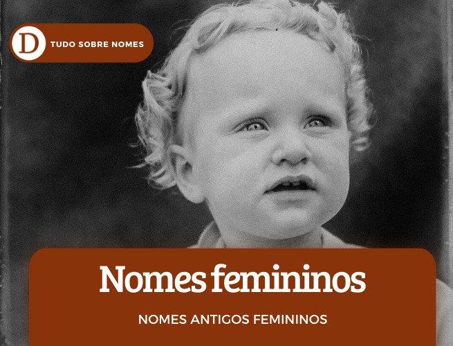 Nomes antigos femininos: 36 ideias medievais, bonitas, gregas, estranhas e brasileiras