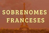 29 lindos sobrenomes franceses clássicos e raros