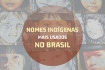 28 nomes indígenas mais usados no Brasil e seus significados