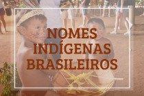 32 nomes indígenas mais usados no Brasil e seus significados