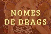 O significado dos nomes das maiores drag queens brasileiras