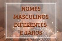 101 nomes masculinos diferentes e raros para bebês
