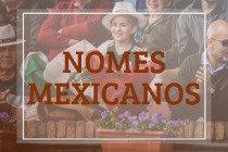 30 nomes mexicanos femininos e masculinos mais populares