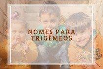 138 nomes para bebês trigêmeos com os significados