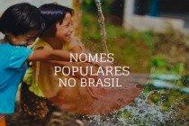 Nomes populares: 30 nomes mais comuns no Brasil