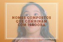 58 nomes compostos que combinam com Isadora