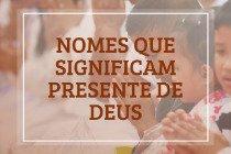 47 nomes que significam presente de Deus